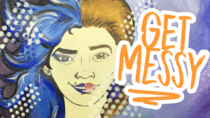 How to Let out Your Creative Messy Artist and Make More Art