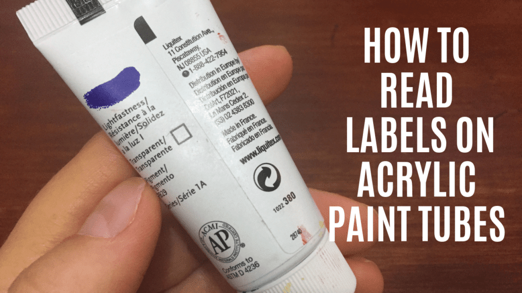 how to read paint labels on acrylic tubes