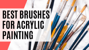 Best Acrylic Paint Brushes To Use With Every Painting