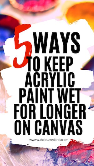 5 ways to keep acrylic paint wet for longer on canvas