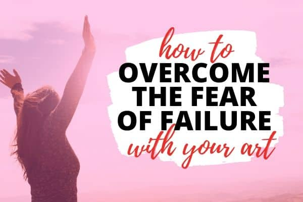 overcome your fear of failure in your art skills