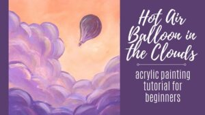 Hot Air Balloon in the Clouds Acrylic Painting Tutorial
